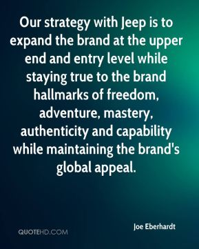 Joe Eberhardt  - Our strategy with Jeep is to expand the brand at the upper end and entry level while staying true to the brand hallmarks of freedom, adventure, mastery, authenticity and capability while maintaining the brand's global appeal.