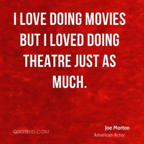 Joe Morton - I love doing movies but I loved doing theatre just as much.