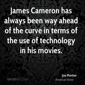 Joe Morton - James Cameron has always been way ahead of the curve in terms of the use of technology in his movies.