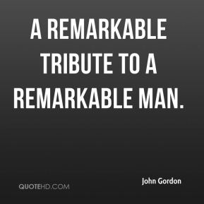 John Gordon  - A remarkable tribute to a remarkable man.