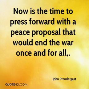 John Prendergast  - Now is the time to press forward with a peace proposal that would end the war once and for all.