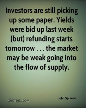 Investors are still picking up some paper. Yields were bid up last week (but) refunding starts tomorrow . . . the market may be weak going into the flow of supply.