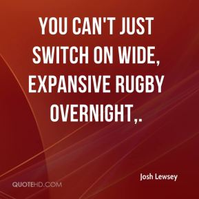 Josh Lewsey  - You can't just switch on wide, expansive rugby overnight.