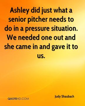 Judy Shaubach  - Ashley did just what a senior pitcher needs to do in a pressure situation. We needed one out and she came in and gave it to us.