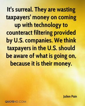 Julien Pain  - It's surreal. They are wasting taxpayers' money on coming up with technology to counteract filtering provided by U.S. companies. We think taxpayers in the U.S. should be aware of what is going on, because it is their money.