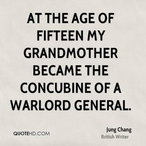 At the age of fifteen my grandmother became the concubine of a warlord general.