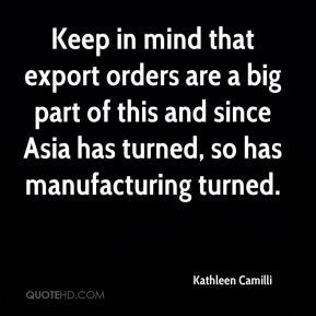 Kathleen Camilli  - Keep in mind that export orders are a big part of this and since Asia has turned, so has manufacturing turned.