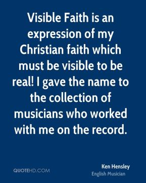 Ken Hensley - Visible Faith is an expression of my Christian faith which must be visible to be real! I gave the name to the collection of musicians who worked with me on the record.