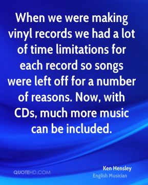 Ken Hensley - When we were making vinyl records we had a lot of time limitations for each record so songs were left off for a number of reasons. Now, with CDs, much more music can be included.