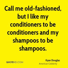 Kyan Douglas - Call me old-fashioned, but I like my conditioners to be conditioners and my shampoos to be shampoos.