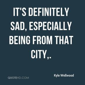 It's definitely sad, especially being from that city.