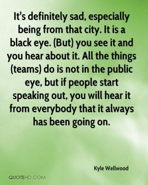 It's definitely sad, especially being from that city. It is a black eye. (But) you see it and you hear about it. All the things (teams) do is not in the public eye, but if people start speaking out, you will hear it from everybody that it always has been going on.