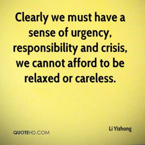 Li Yizhong  - Clearly we must have a sense of urgency, responsibility and crisis, we cannot afford to be relaxed or careless.