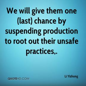 Li Yizhong  - We will give them one (last) chance by suspending production to root out their unsafe practices.