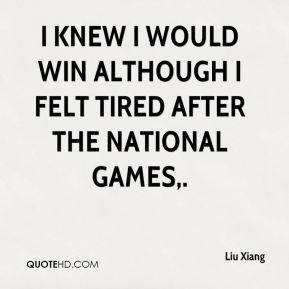 Liu Xiang  - I knew I would win although I felt tired after the National Games.