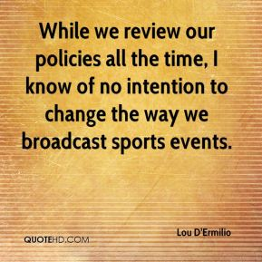 Lou D'Ermilio  - While we review our policies all the time, I know of no intention to change the way we broadcast sports events.