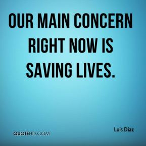 Our main concern right now is saving lives.