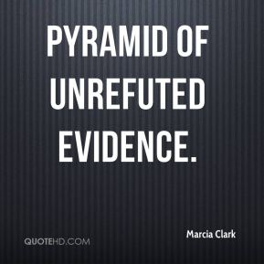 Marcia Clark  - Pyramid of unrefuted evidence.