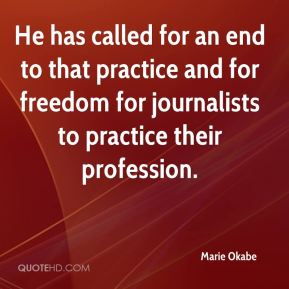 He has called for an end to that practice and for freedom for journalists to practice their profession.
