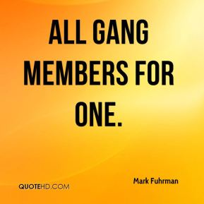 Mark Fuhrman  - All gang members for one.
