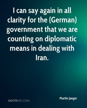 Martin Jaeger  - I can say again in all clarity for the (German) government that we are counting on diplomatic means in dealing with Iran.