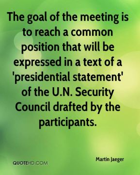 The goal of the meeting is to reach a common position that will be expressed in a text of a 'presidential statement' of the U.N. Security Council drafted by the participants.