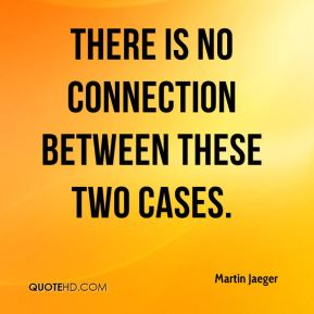Martin Jaeger  - There is no connection between these two cases.
