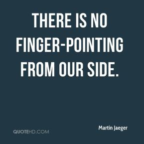 There is no finger-pointing from our side.