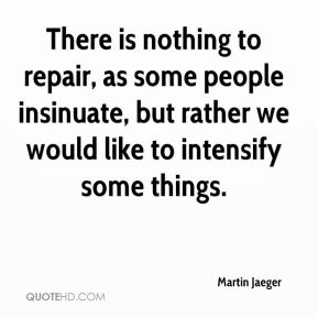 There is nothing to repair, as some people insinuate, but rather we would like to intensify some things.