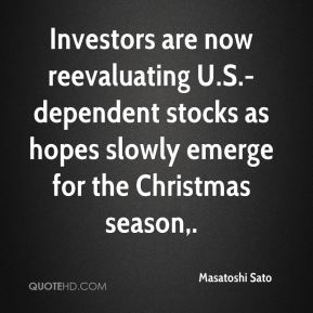 Masatoshi Sato  - Investors are now reevaluating U.S.-dependent stocks as hopes slowly emerge for the Christmas season.
