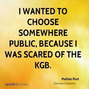 Mathias Rust - I wanted to choose somewhere public, because I was scared of the KGB.