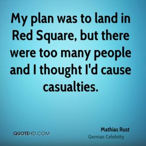Mathias Rust - My plan was to land in Red Square, but there were too many people and I thought I'd cause casualties.