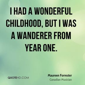 Maureen Forrester - I had a wonderful childhood, but I was a wanderer from year one.
