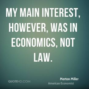 My main interest, however, was in economics, not law.