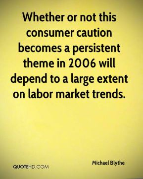 Whether or not this consumer caution becomes a persistent theme in 2006 will depend to a large extent on labor market trends.