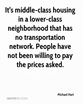 Michael Hart  - It's middle-class housing in a lower-class neighborhood that has no transportation network. People have not been willing to pay the prices asked.