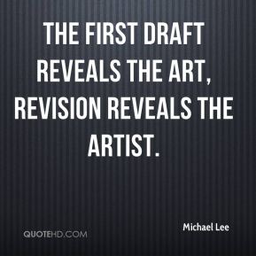 Michael Lee  - The first draft reveals the art, revision reveals the artist.