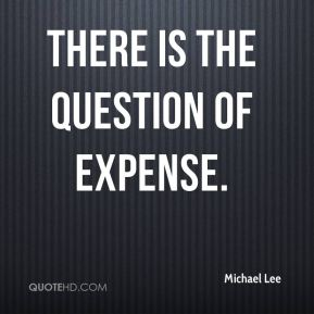 Michael Lee  - There is the question of expense.