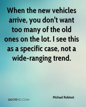 Michael Robinet  - When the new vehicles arrive, you don't want too many of the old ones on the lot. I see this as a specific case, not a wide-ranging trend.