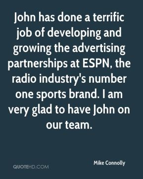 Mike Connolly  - John has done a terrific job of developing and growing the advertising partnerships at ESPN, the radio industry's number one sports brand. I am very glad to have John on our team.