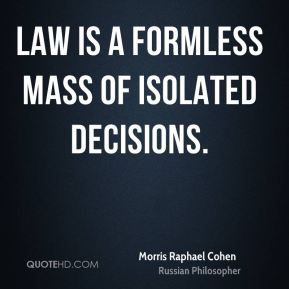 Law is a formless mass of isolated decisions.