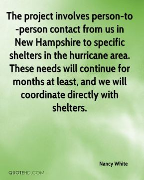 Nancy White  - The project involves person-to-person contact from us in New Hampshire to specific shelters in the hurricane area. These needs will continue for months at least, and we will coordinate directly with shelters.