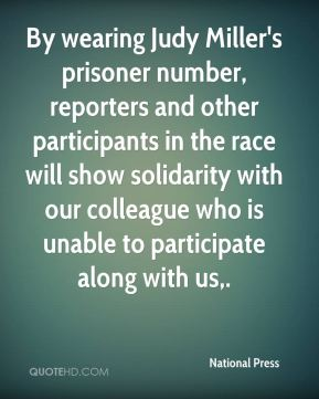 By wearing Judy Miller's prisoner number, reporters and other participants in the race will show solidarity with our colleague who is unable to participate along with us.