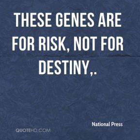 These genes are for risk, not for destiny.