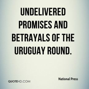 Undelivered Promises and Betrayals of the Uruguay Round.