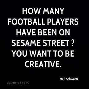 How many football players have been on Sesame Street ? You want to be creative.