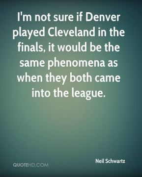 I'm not sure if Denver played Cleveland in the finals, it would be the same phenomena as when they both came into the league.