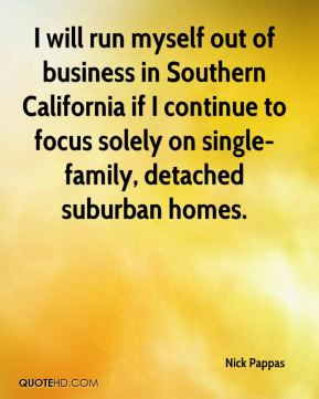 I will run myself out of business in Southern California if I continue to focus solely on single-family, detached suburban homes.