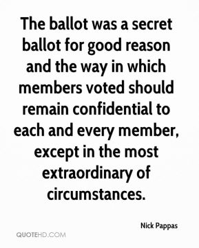 The ballot was a secret ballot for good reason and the way in which members voted should remain confidential to each and every member, except in the most extraordinary of circumstances.