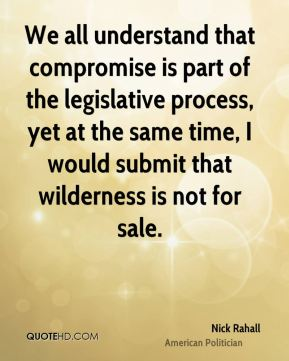 Nick Rahall - We all understand that compromise is part of the legislative process, yet at the same time, I would submit that wilderness is not for sale.